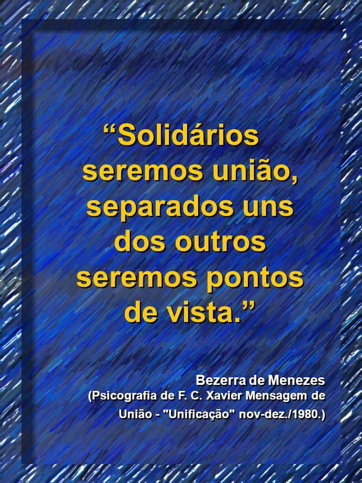 Solidários seremos união, separados uns dos outros seremos pontos de vista.