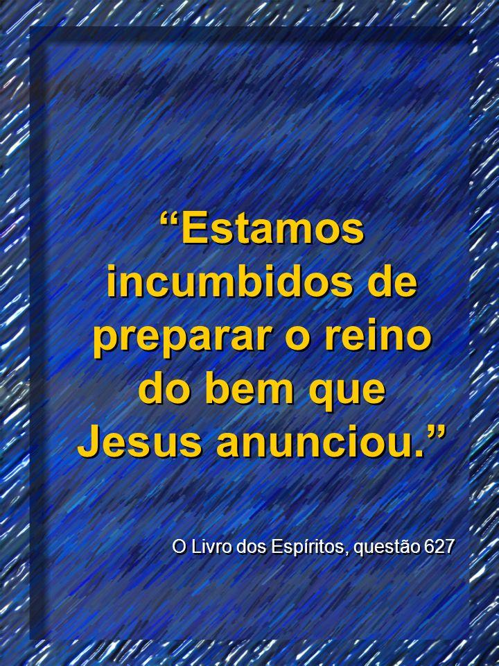 Estamos incumbidos de preparar o reino do bem que Jesus anunciou.