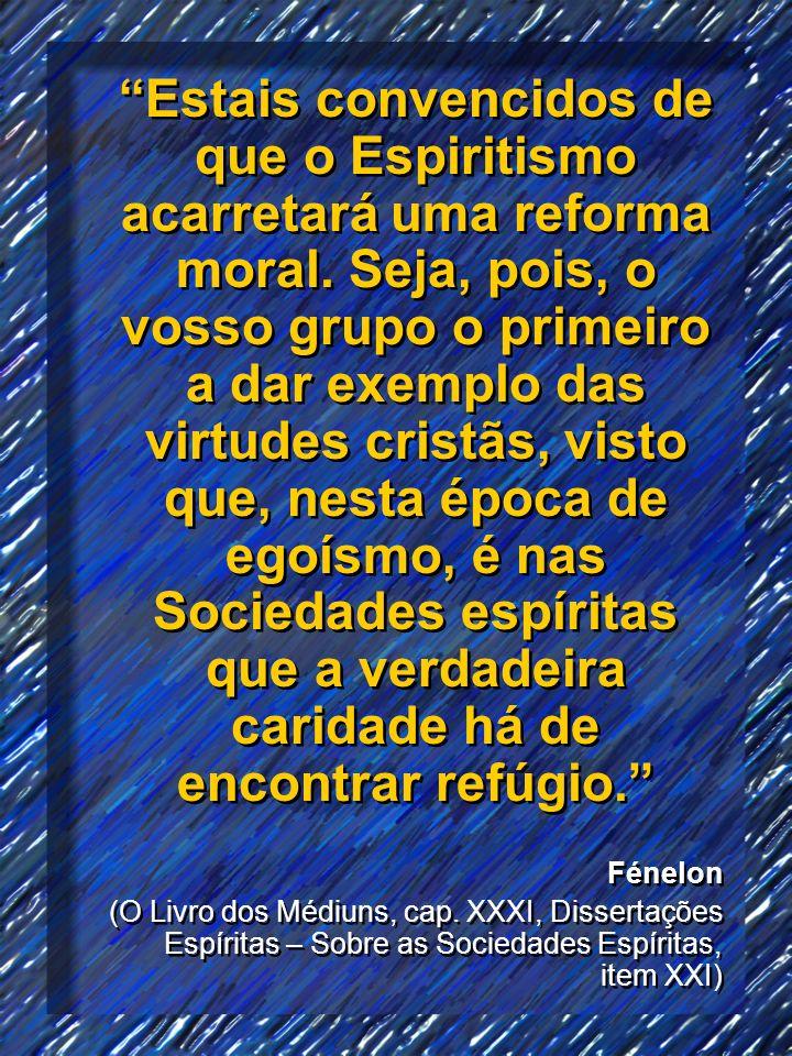 Estais convencidos de que o Espiritismo acarretará uma reforma moral