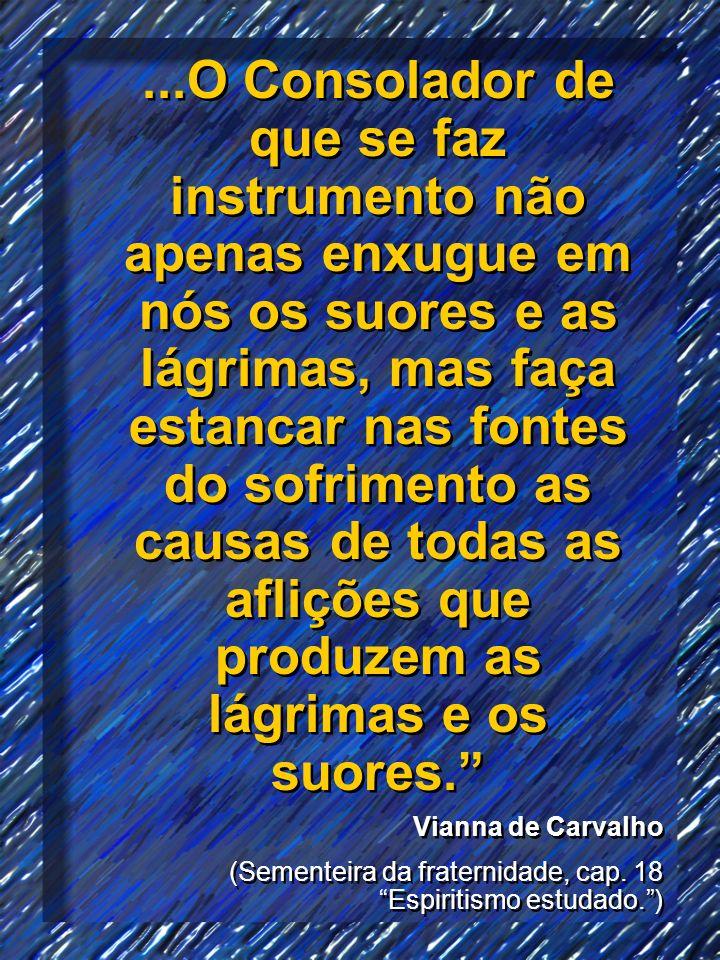 ...O Consolador de que se faz instrumento não apenas enxugue em nós os suores e as lágrimas, mas faça estancar nas fontes do sofrimento as causas de todas as aflições que produzem as lágrimas e os suores.