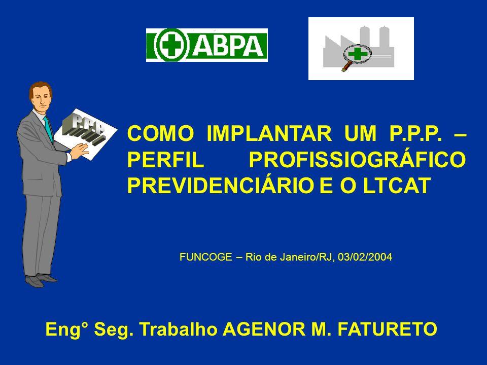 P.P.P. COMO IMPLANTAR UM P.P.P. – PERFIL PROFISSIOGRÁFICO PREVIDENCIÁRIO E O LTCAT. FUNCOGE – Rio de Janeiro/RJ, 03/02/2004.