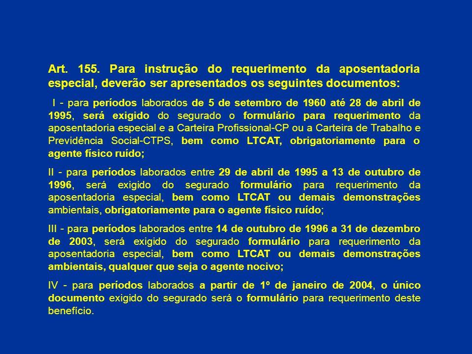 Art. 155. Para instrução do requerimento da aposentadoria especial, deverão ser apresentados os seguintes documentos: