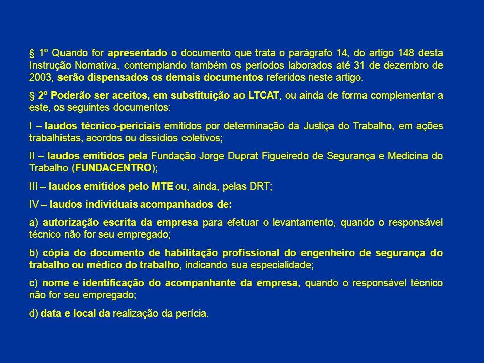 § 1º Quando for apresentado o documento que trata o parágrafo 14, do artigo 148 desta Instrução Nomativa, contemplando também os períodos laborados até 31 de dezembro de 2003, serão dispensados os demais documentos referidos neste artigo.