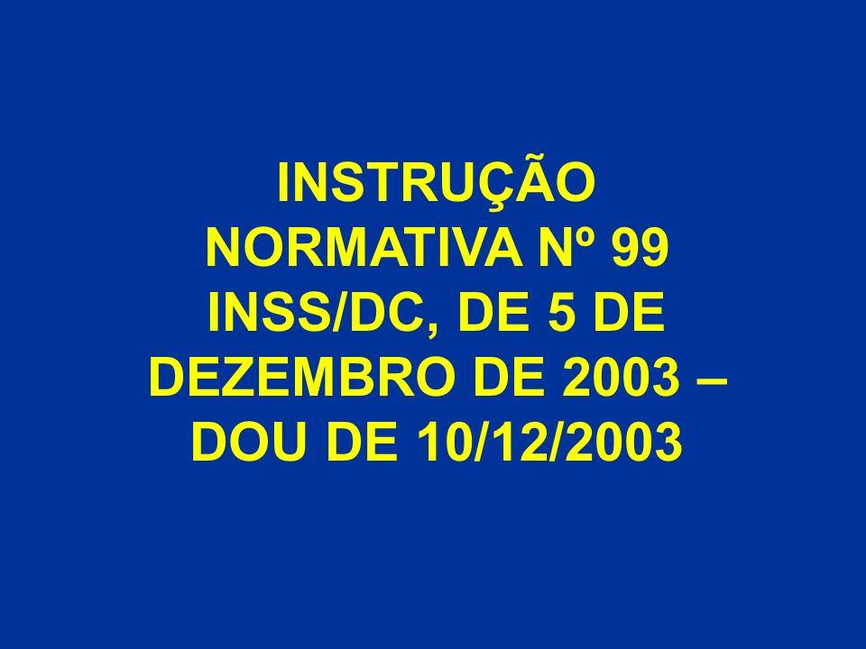 INSTRUÇÃO NORMATIVA Nº 99 INSS/DC, DE 5 DE DEZEMBRO DE 2003 – DOU DE 10/12/2003