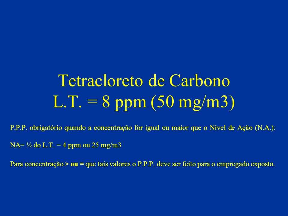 Tetracloreto de Carbono L.T. = 8 ppm (50 mg/m3)