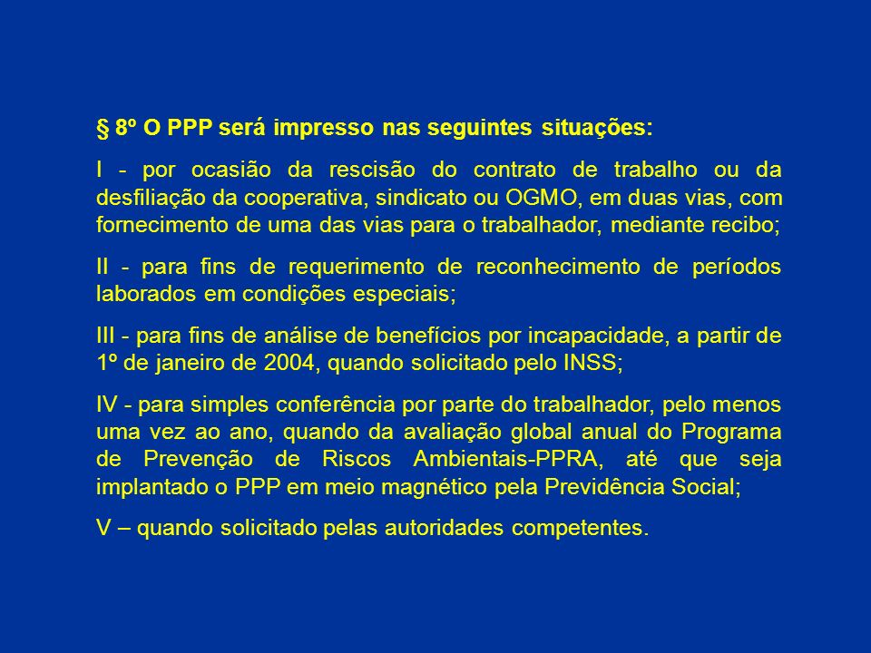 § 8º O PPP será impresso nas seguintes situações: