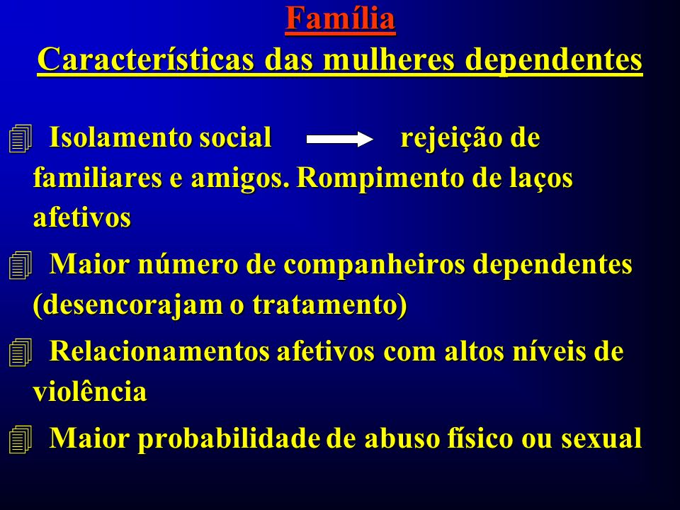 Família Características das mulheres dependentes
