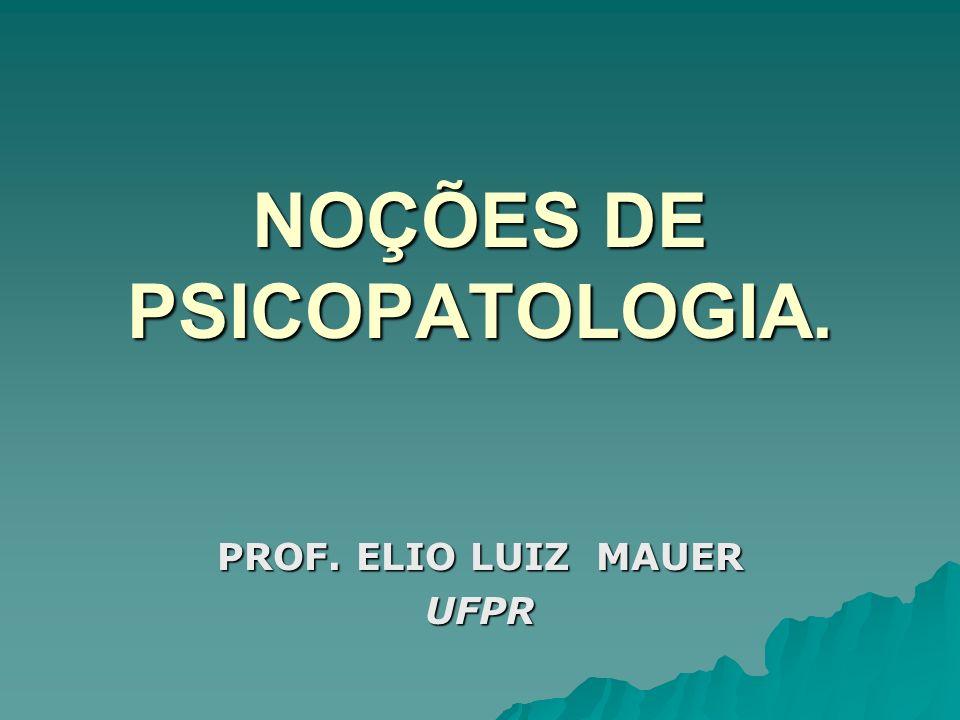 NOÇÕES DE PSICOPATOLOGIA.