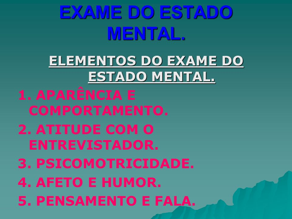 ELEMENTOS DO EXAME DO ESTADO MENTAL.