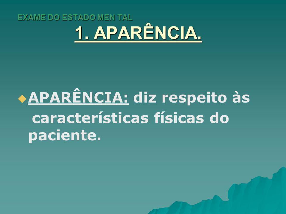 EXAME DO ESTADO MEN TAL 1. APARÊNCIA.