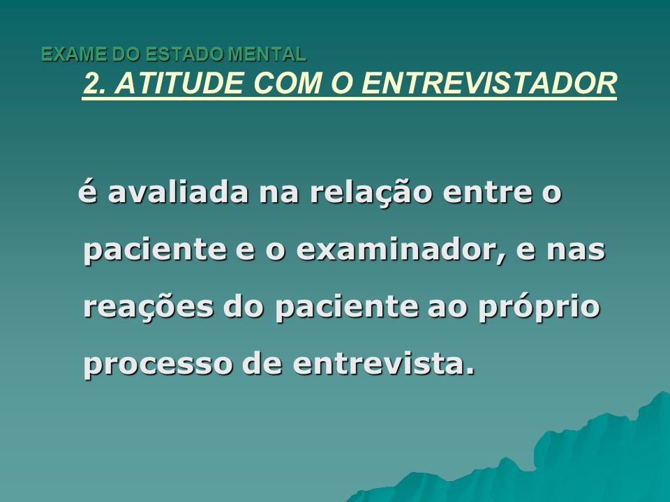 EXAME DO ESTADO MENTAL 2. ATITUDE COM O ENTREVISTADOR