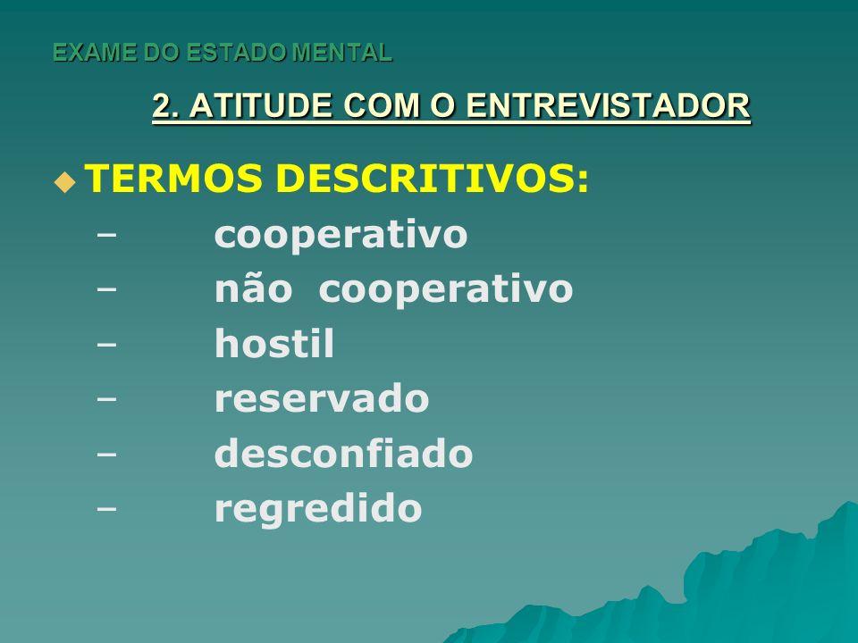 EXAME DO ESTADO MENTAL 2. ATITUDE COM O ENTREVISTADOR