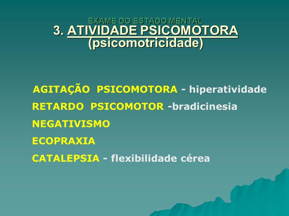 EXAME DO ESTADO MENTAL 3. ATIVIDADE PSICOMOTORA (psicomotricidade)