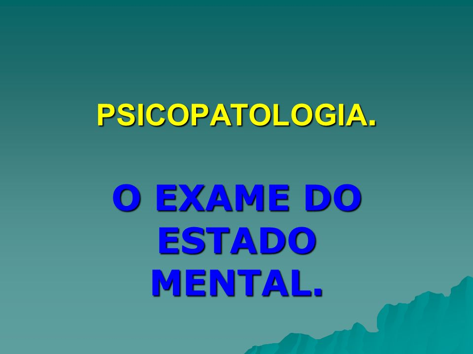O EXAME DO ESTADO MENTAL.