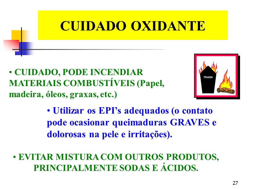 EVITAR MISTURA COM OUTROS PRODUTOS, PRINCIPALMENTE SODAS E ÁCIDOS.