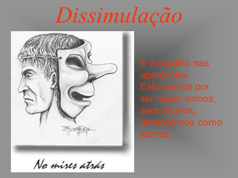 Dissimulação É o orgulho nas aparências.
