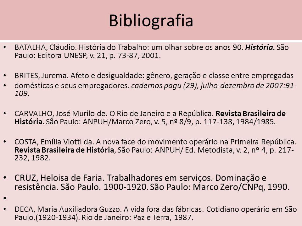 Bibliografia BATALHA, Cláudio. História do Trabalho: um olhar sobre os anos 90. História. São Paulo: Editora UNESP, v. 21, p. 73-87, 2001.