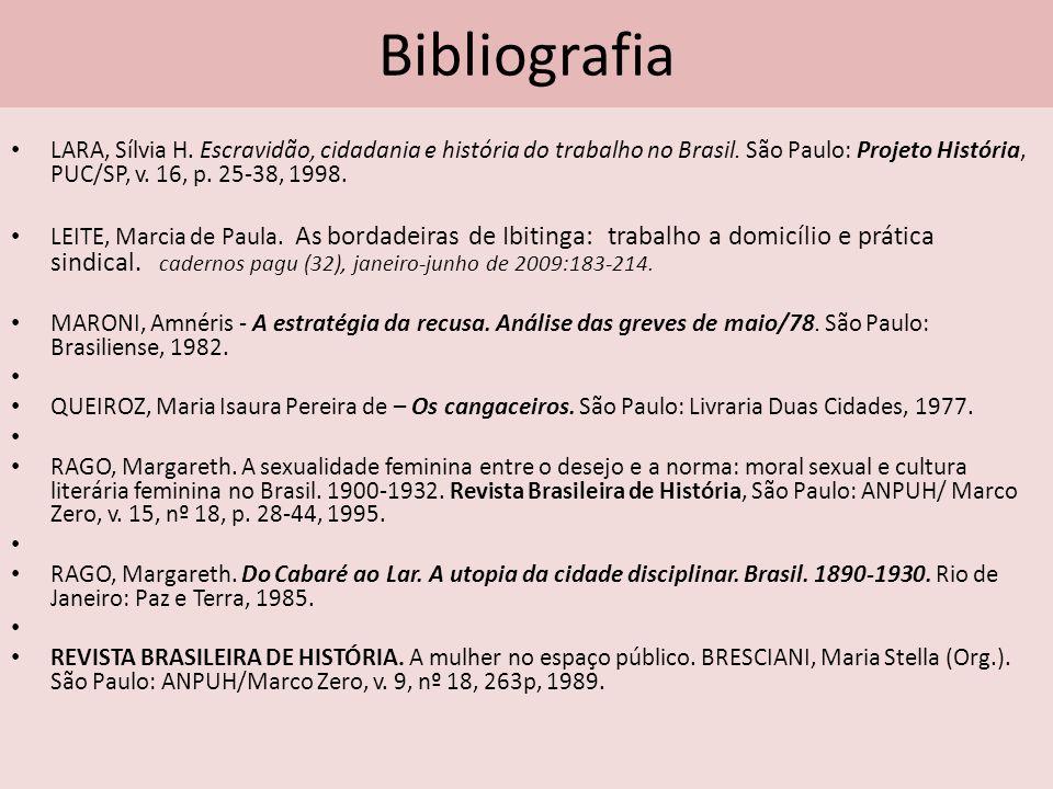 Bibliografia LARA, Sílvia H. Escravidão, cidadania e história do trabalho no Brasil. São Paulo: Projeto História, PUC/SP, v. 16, p. 25-38, 1998.