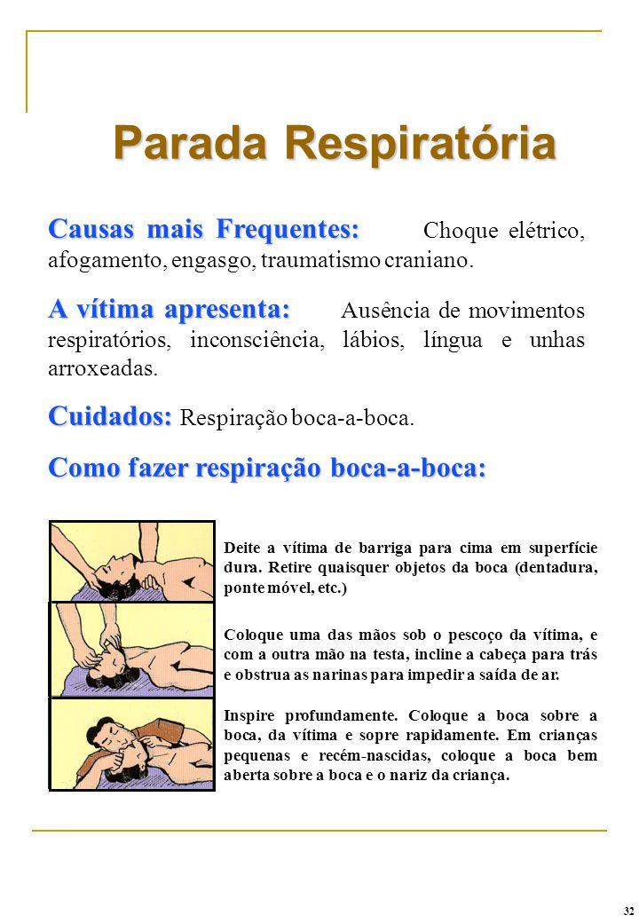 Parada Respiratória Causas mais Frequentes: Choque elétrico, afogamento, engasgo, traumatismo craniano.