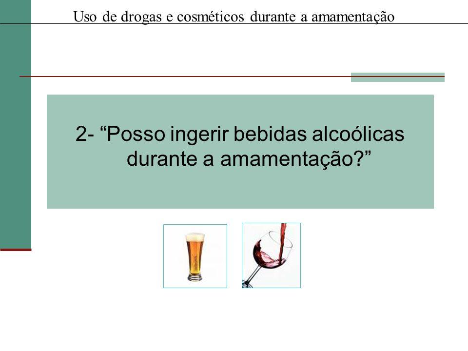 2- Posso ingerir bebidas alcoólicas durante a amamentação