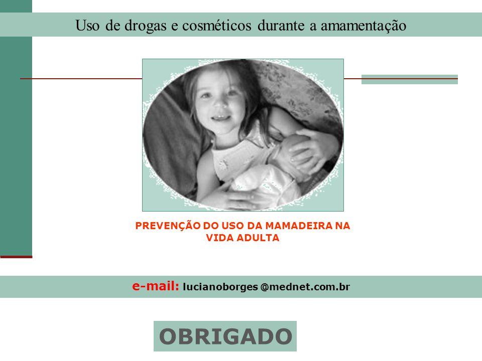 PREVENÇÃO DO USO DA MAMADEIRA NA e-mail: lucianoborges @mednet.com.br
