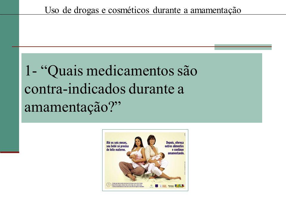 1- Quais medicamentos são contra-indicados durante a amamentação