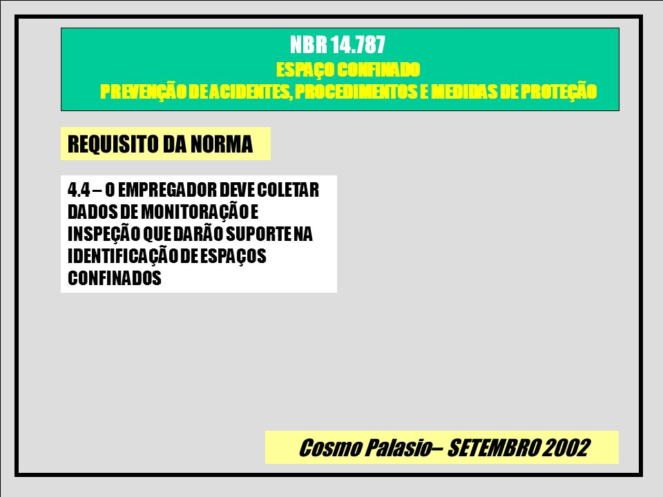 REQUISITO DA NORMA 4.4 – O EMPREGADOR DEVE COLETAR DADOS DE MONITORAÇÃO E INSPEÇÃO QUE DARÃO SUPORTE NA IDENTIFICAÇÃO DE ESPAÇOS CONFINADOS.