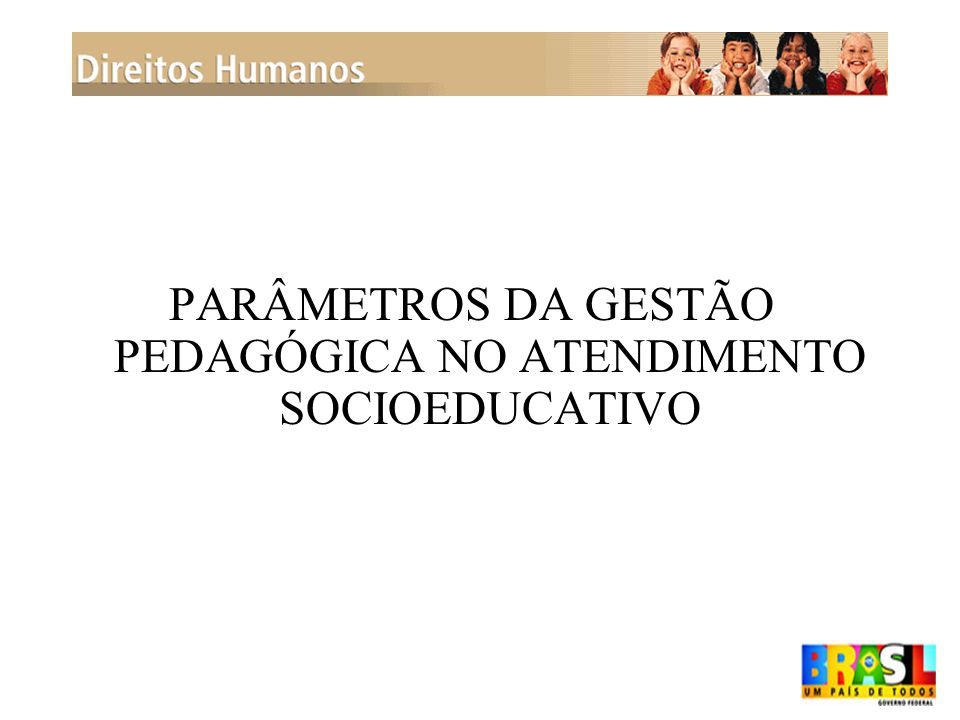 PARÂMETROS DA GESTÃO PEDAGÓGICA NO ATENDIMENTO SOCIOEDUCATIVO