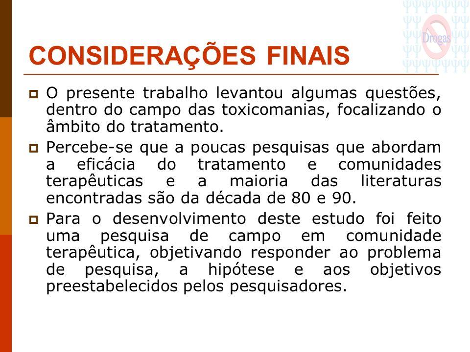 CONSIDERAÇÕES FINAISO presente trabalho levantou algumas questões, dentro do campo das toxicomanias, focalizando o âmbito do tratamento.