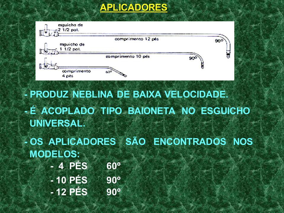 APLICADORES- PRODUZ NEBLINA DE BAIXA VELOCIDADE. - É ACOPLADO TIPO BAIONETA NO ESGUICHO. UNIVERSAL.