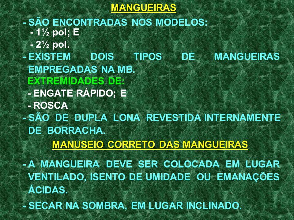 MANGUEIRAS - SÃO ENCONTRADAS NOS MODELOS: - 1½ pol; E. - 2½ pol. - EXISTEM DOIS TIPOS DE MANGUEIRAS.
