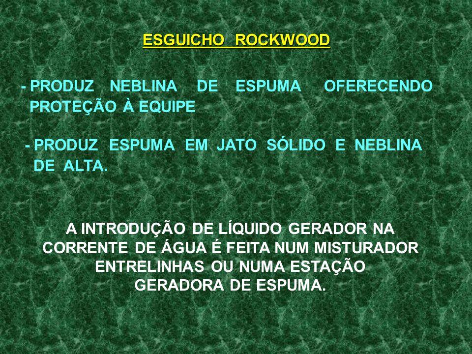 - PRODUZ NEBLINA DE ESPUMA OFERECENDO PROTEÇÃO À EQUIPE