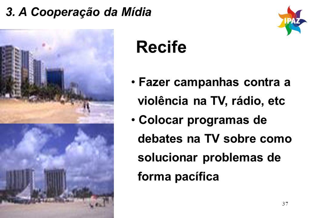 Recife 3. A Cooperação da Mídia Fazer campanhas contra a