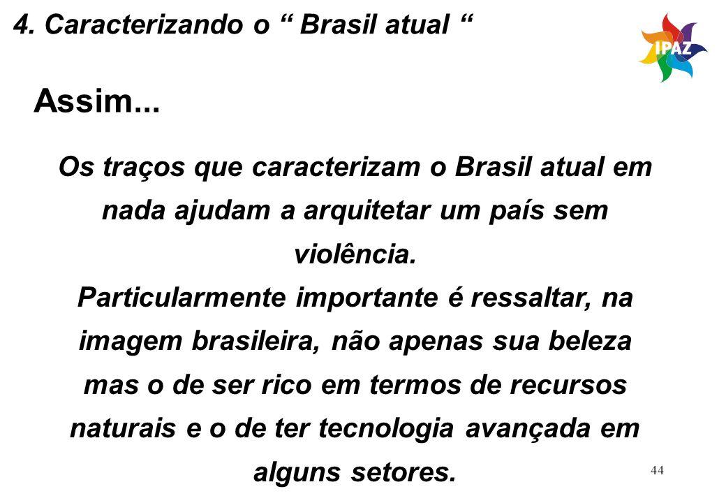 Assim... 4. Caracterizando o Brasil atual