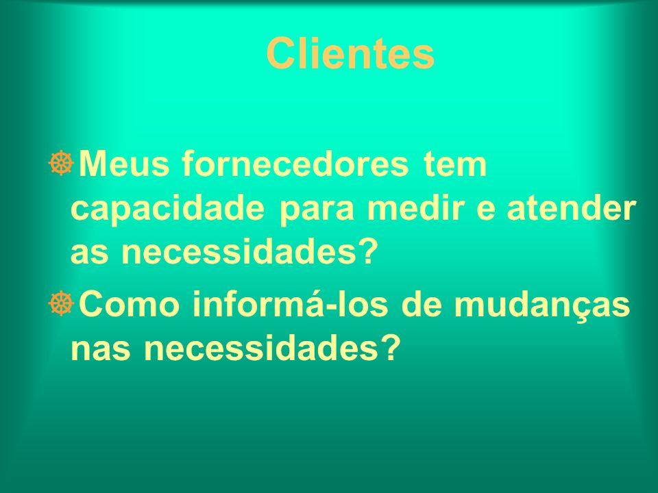Clientes Meus fornecedores tem capacidade para medir e atender as necessidades.