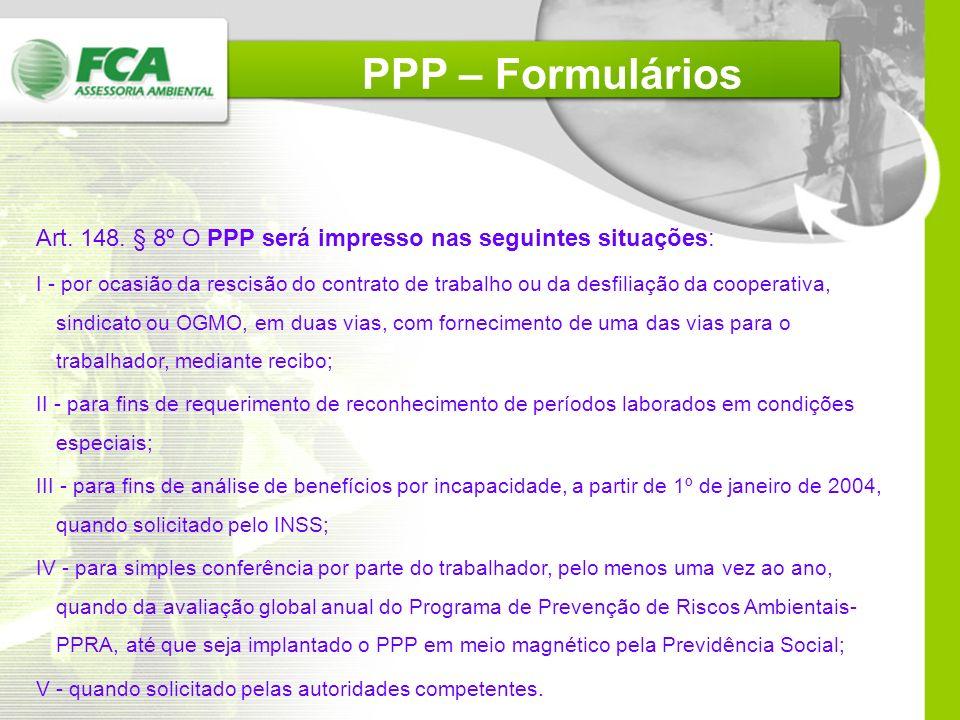 PPP – Formulários Art. 148. § 8º O PPP será impresso nas seguintes situações: