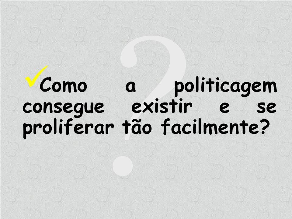 Como a politicagem consegue existir e se proliferar tão facilmente
