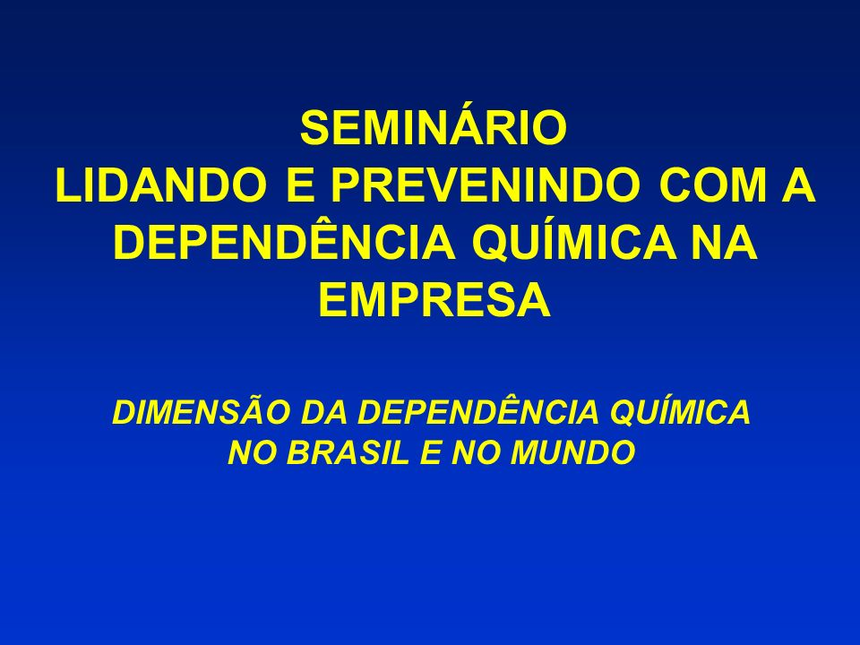 SEMINÁRIO LIDANDO E PREVENINDO COM A DEPENDÊNCIA QUÍMICA NA EMPRESA