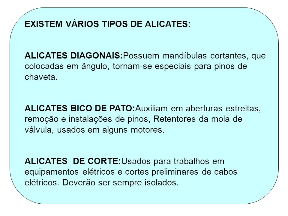 EXISTEM VÁRIOS TIPOS DE ALICATES: