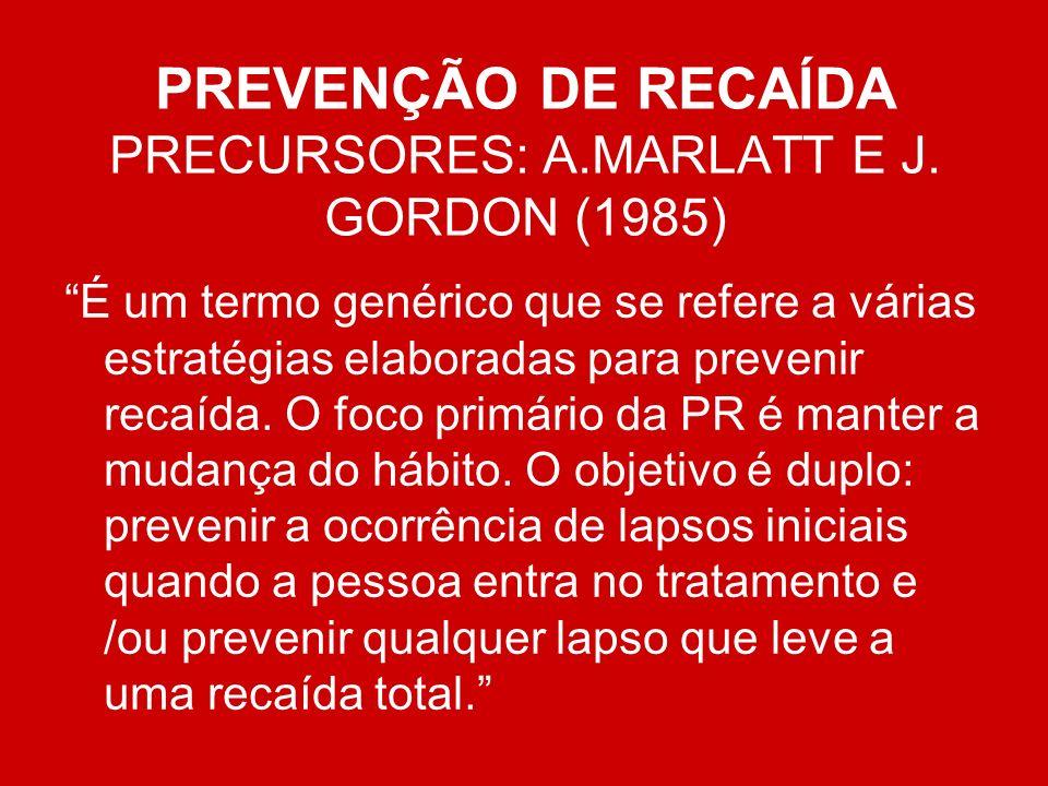 PREVENÇÃO DE RECAÍDA PRECURSORES: A.MARLATT E J. GORDON (1985)