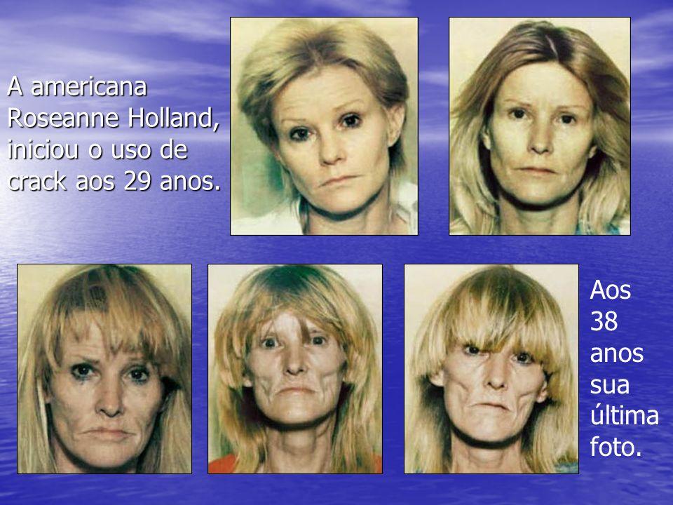 A americana Roseanne Holland, iniciou o uso de crack aos 29 anos.