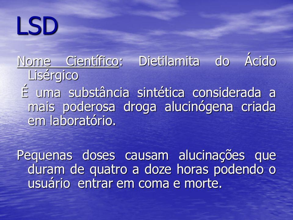 LSD Nome Científico: Dietilamita do Ácido Lisérgico