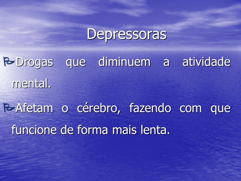 Depressoras Drogas que diminuem a atividade mental.