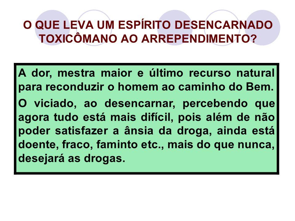 O QUE LEVA UM ESPÍRITO DESENCARNADO TOXICÔMANO AO ARREPENDIMENTO
