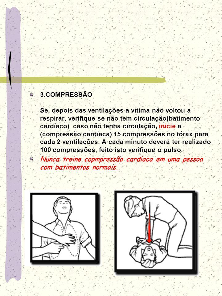 3.COMPRESSÃO Se, depois das ventilações a vítima não voltou a respirar, verifique se não tem circulação(batimento cardíaco) caso não tenha circulação, inicie a (compressão cardiaca) 15 compressões no tórax para cada 2 ventilações. A cada minuto deverá ter realizado 100 compressões, feito isto verifique o pulso.