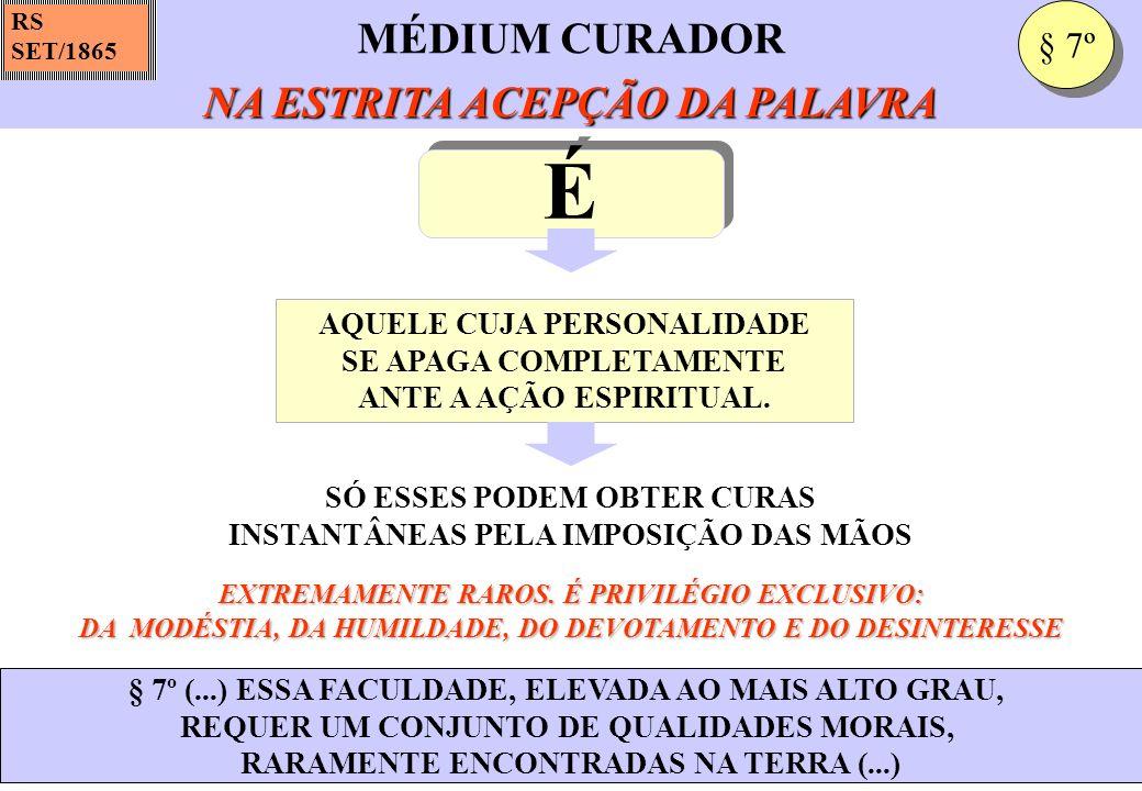 É MÉDIUM CURADOR NA ESTRITA ACEPÇÃO DA PALAVRA § 7º