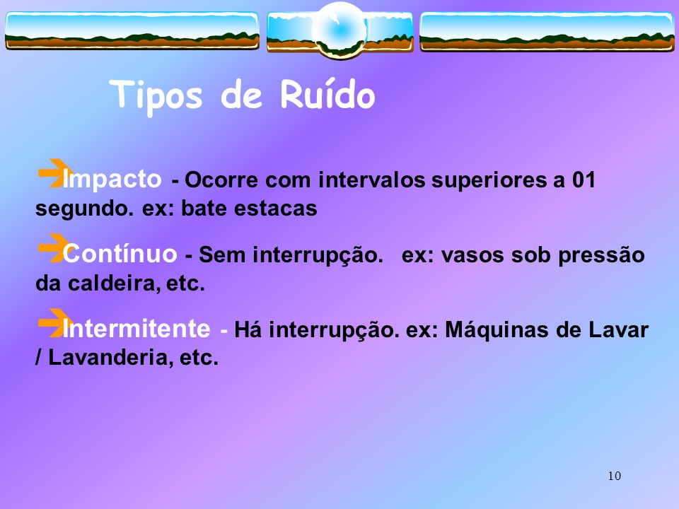 Tipos de Ruído Impacto - Ocorre com intervalos superiores a 01 segundo. ex: bate estacas.