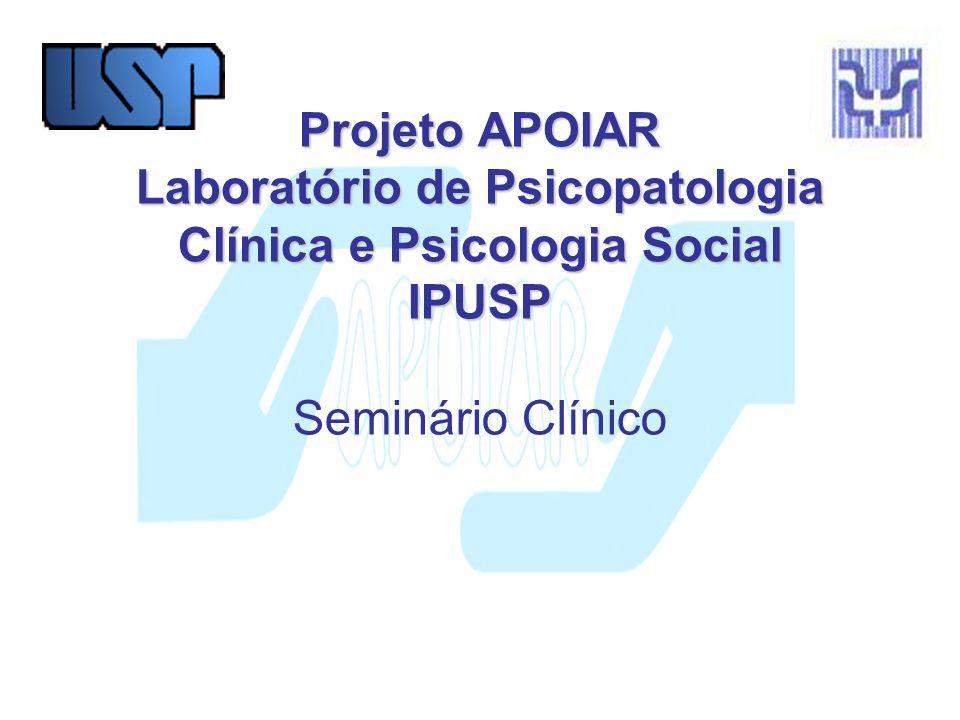 Projeto APOIAR Laboratório de Psicopatologia Clínica e Psicologia Social IPUSP Seminário Clínico