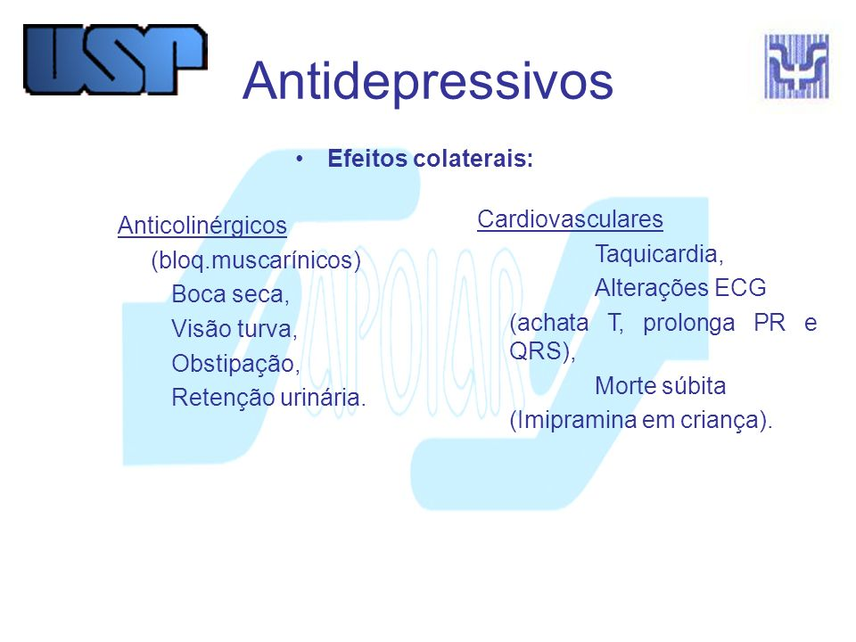 Antidepressivos Efeitos colaterais: Cardiovasculares Anticolinérgicos