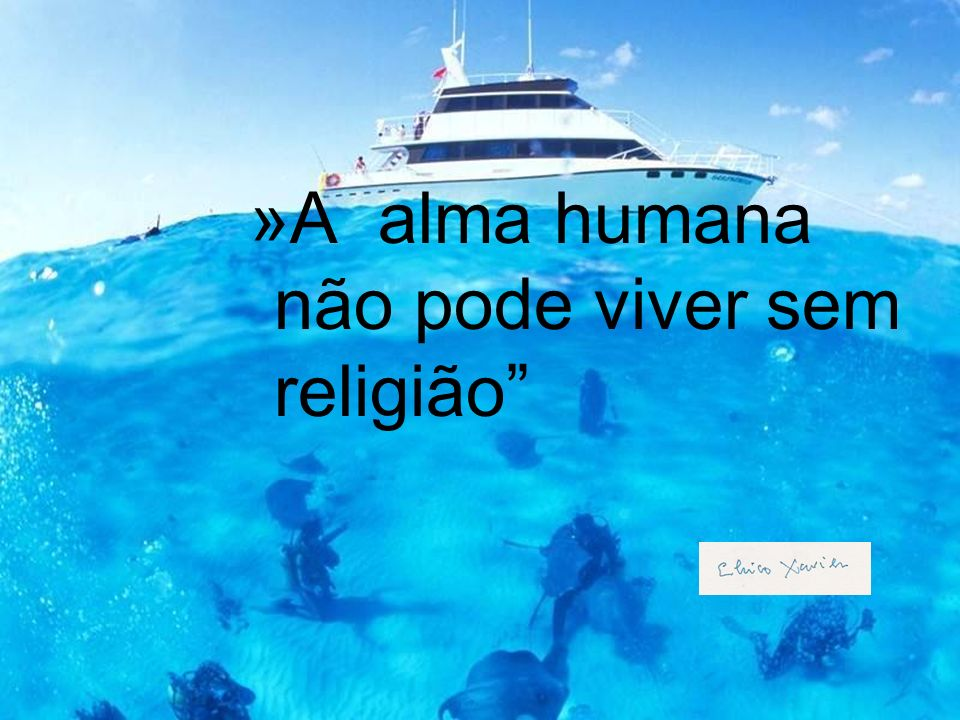 A alma humana não pode viver sem religião
